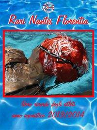 Rari Nantes Florentia. Libro ricordo degli atleti del nuoto. Anno agonistico 2013-2014 por aa.vv.