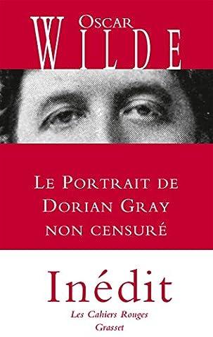 Le portrait de Dorian Gray non censuré: inédit - traduit