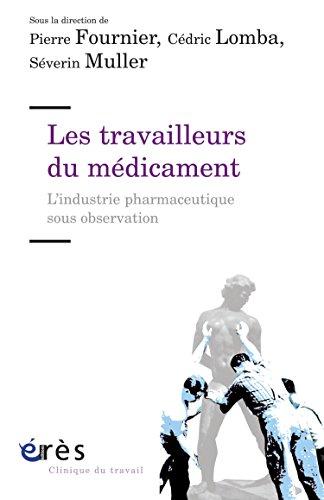 Les travailleurs du médicament: L'industrie pharmaceutique sous observation
