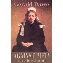 Against Piety - Essays in Irish Poetry