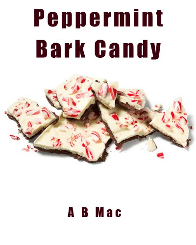 Peppermint Bark Candy (My Famous Candy Recipes) (English Edition) (White Peppermint Chocolate)
