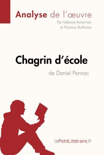 Chagrin d'école de Daniel Pennac (Analyse de l'oeuvre): Comprendre La Littérature Avec Lepetitlittéraire.Fr por Mélanie Ackerman