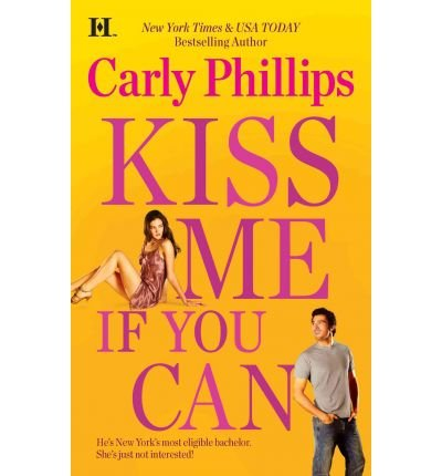 [Kiss Me If You Can] [by: Carly Phillips]