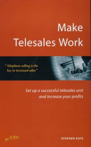 Make Telesales Work: Set up a successful telesales unit and increase your profits (How to) by Stephen Kaye (1-Apr-2001) Paperback