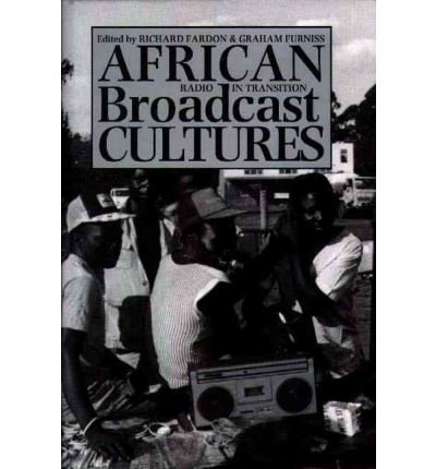 [(African Broadcast Cultures: Radio in Transition)] [Author: Richard Fardon] published on (August, 2000)