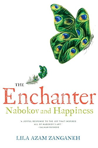The Enchanter: Nabokov and Happiness por Lila Azam Zanganeh