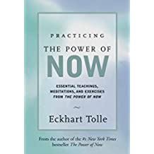 Practicing the Power of Now: Essential Teachings, Meditations, and Exercises from the Power of Now (English Edition)