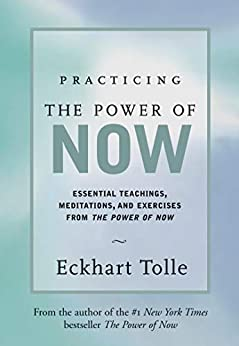 Practicing the Power of Now: Essential Teachings, Meditations, and Exercises from the Power of Now (English Edition) van [Tolle, Eckhart]