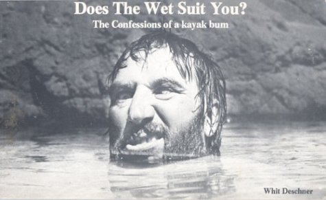 does-the-wet-suit-you-the-confessions-of-a-kayak-bum-by-whit-deschner-1-jun-1981-paperback