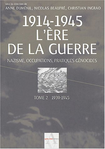 Descargar Libro 1914-1945 L'ère de la guerre : Tome 2, 1939-1945, Nazisme, occupations, pratiques génocides de Anne Duménil