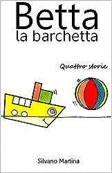 Betta la barchetta, quattro storie (Raccolta) (Libro illustrato per bambini) (Italian Edition)