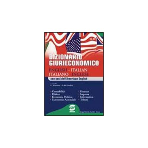 Dizionario Giurieconomico. English-Italian, Italiano-Inglese. Con Voci Dell'american English