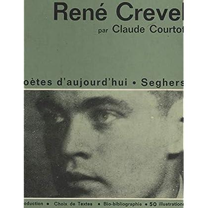 René Crevel: Une étude avec un choix de textes, 50 illustrations, une chronologie bibliographique