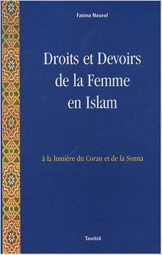Droits et Devoirs de la Femme en Islam : A la lumire du Coran et de la Sunna de Fatima Naseef ( 1 dcembre 2007 )