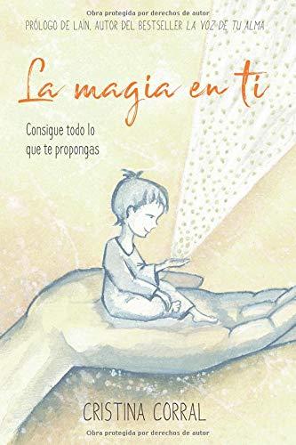 La MAGIA en ti: Consigue todo lo que te propongas por Cristina Corral