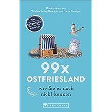 Ostfriesland Reiseführer: 99 x Ostfriesland wie Sie es noch nicht kennen. Von A bis Z: Geheimtipps für Leer, Spiekeroog, Norderney & Co. Inklusive Karte. NEU 2018