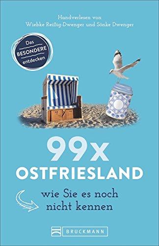 Bruckmann Reiseführer: 99 x Ostfriesland wie Sie es noch nicht kennen. 99x Kultur, Natur, Essen und Hotspots abseits der bekannten Highlights. NEU 2018.