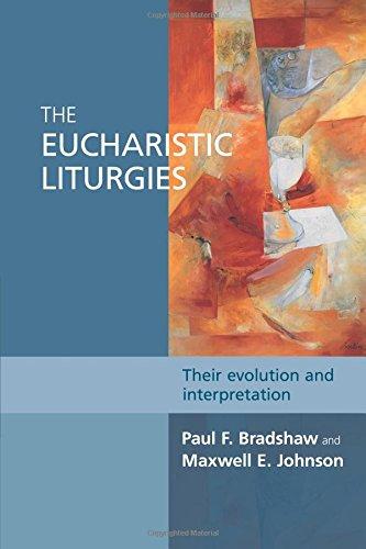 The Eucharistic Liturgies: Their Evolution and Interpretation (Alcuin Club)