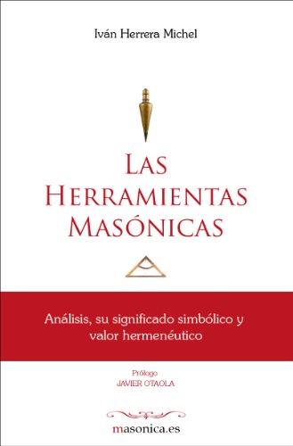 Las Herramientas Masónicas por Iván Herrera Michel