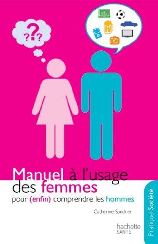 Manuel à l'usage des femmes pour (enfin) comprendre les hommes (Développement personnel)