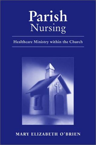 Parish Nursing: Healthcare Ministry Within the Church PDF Books