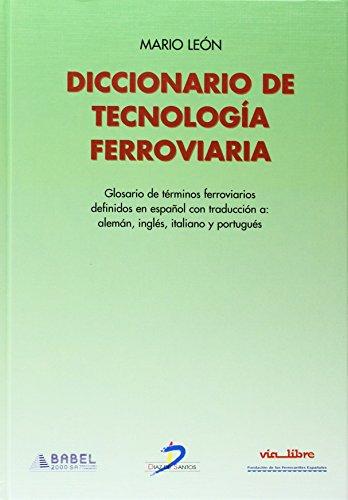 Diccionario de tecnología ferroviaria : glosario de términos ferroviarios definidos en español con traducción a : alemán, inglés, francés, italiano y portugués