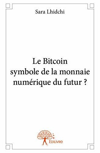 Le Bitcoin Symbole de la Monnaie Numerique du Futur ?