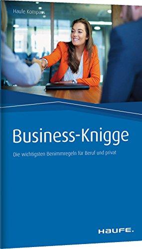 Business-Knigge: Die wichtigsten Benimmregeln für Beruf und privat (Haufe Kompass)
