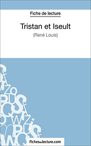 Tristan et Iseult de René Louis (Fiche de lecture): Analyse complète de l'oeuvre par Vanessa Grosjean