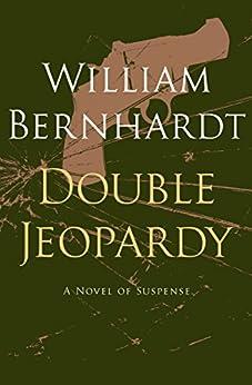 Double Jeopardy: A Novel of Suspense (English Edition) di [Bernhardt, William]