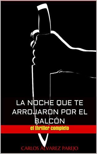 La noche que te arrojaron por el balcón: el thriller completo por Carlos Álvarez  Parejo