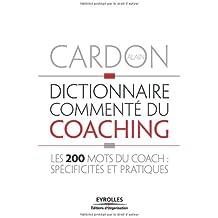 Dictionnaire commenté du coaching : Les 200 mots du coach : spécificités et pratiques