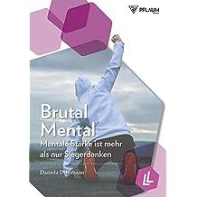 Brutal Mental: Mentale Stärke ist mehr als nur Siegerdenken