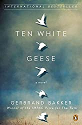 [(Ten White Geese)] [By (author) Gerbrand Bakker ] published on (February, 2013)