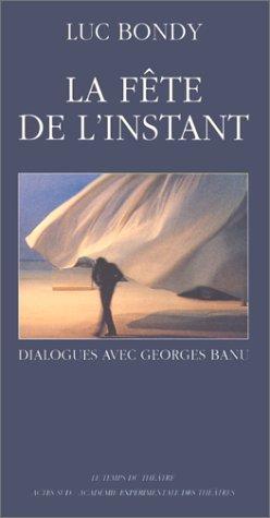 La fête de l'instant : Dialogues avec Georges Banu