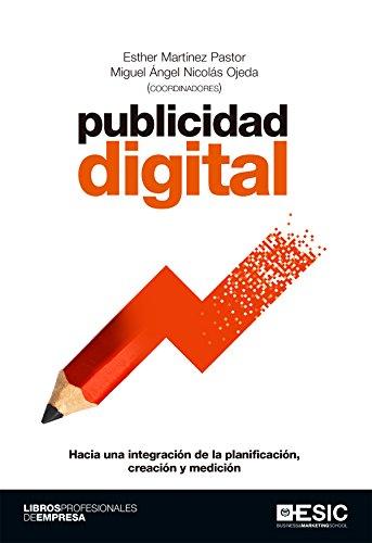 Publicidad digital. Hacia una integración de la planificación, creación y medición (Libros profesionales) (Spanish Edition)
