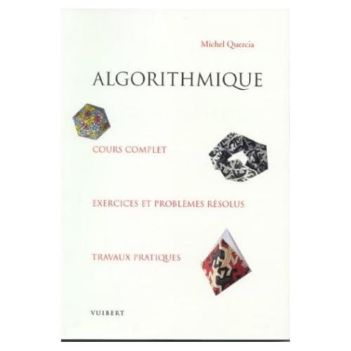 Algorithmique. Cours complet, exercices et problèmes résolus, travaux pratiques