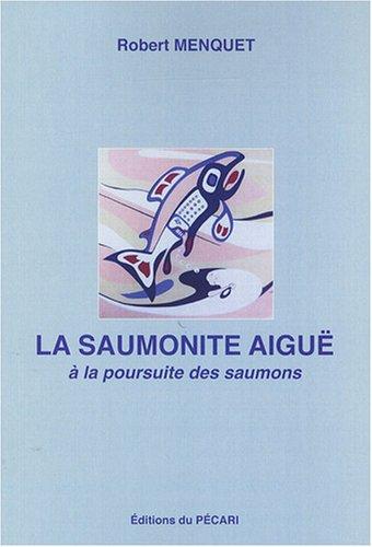 La saumonite aiguë : A la poursuite des saumons par Robert Menquet