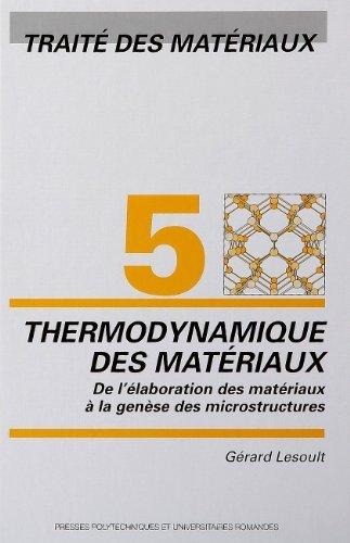 Traîté des matériaux : Tome 5, Thermodynamique des matériaux : De l'élaboration des matériaux à la genèse des microstructures de Gérard Lesoult (17 mai 2010) Relié