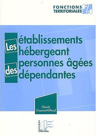 Les établissements hébergeant des personnes âgées dépendantes (EHPAD)