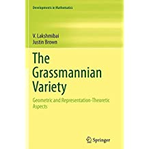 The Grassmannian Variety: Geometric and Representation-Theoretic Aspects (Developments in Mathematics)