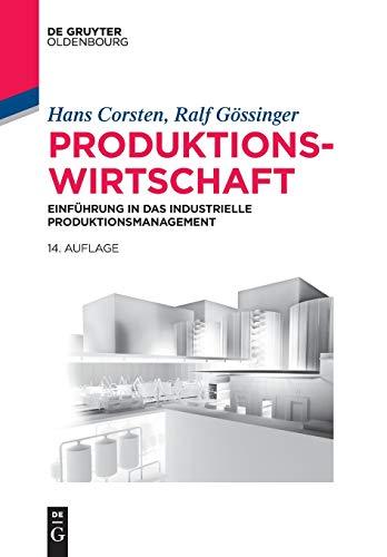 Produktionswirtschaft: Einführung in das industrielle Produktionsmanagement (Lehr- und Handbücher der Betriebswirtschaftslehre)