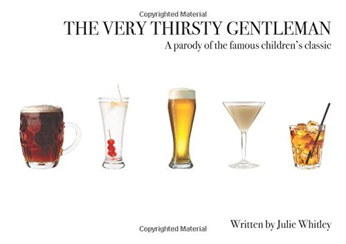 The Very Thirsty Gentleman: A Parody of the Famous Children's Classic