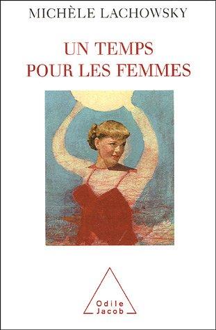 Un temps les femmes par Michèle Lachowsky
