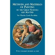 Methods and Materials of Painting of the Great Schools and Masters: Two Volumes Bound As One