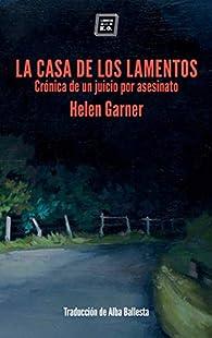 La casa de los lamentos: Crónica de un juicio por asesinato par Helen Garner