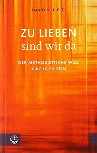 Zu lieben sind wir da: Der methodistische Weg, Kirche zu sein (Wir Sind Die Kirche)