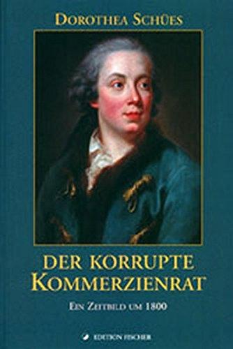 Der korrupte Kommerzienrat. Ein Zeitbild um 1800 (edition fischer)