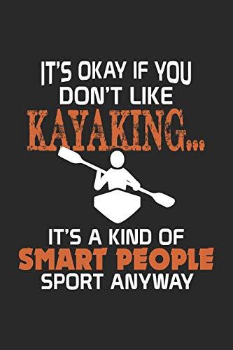 It\'s Okay if you don\'t like Kayaking... It\'s a Kind of Smart People Sport anyway: Lustiges Kajak-Geschenk Kajak Wassersport Paddel Notizbuch liniert DIN ...   Organizer Schreibheft Planer Tagebuch