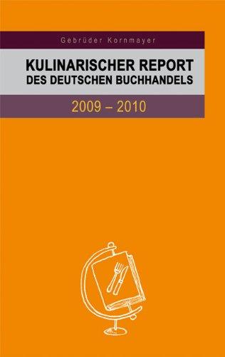 Kulinarischer Report des Deutschen Buchhandels 2009-2010: Berichte von Experten zum aktuellen Stand und zur weiteren Entwicklung des deutschsprachigen Kochbuches